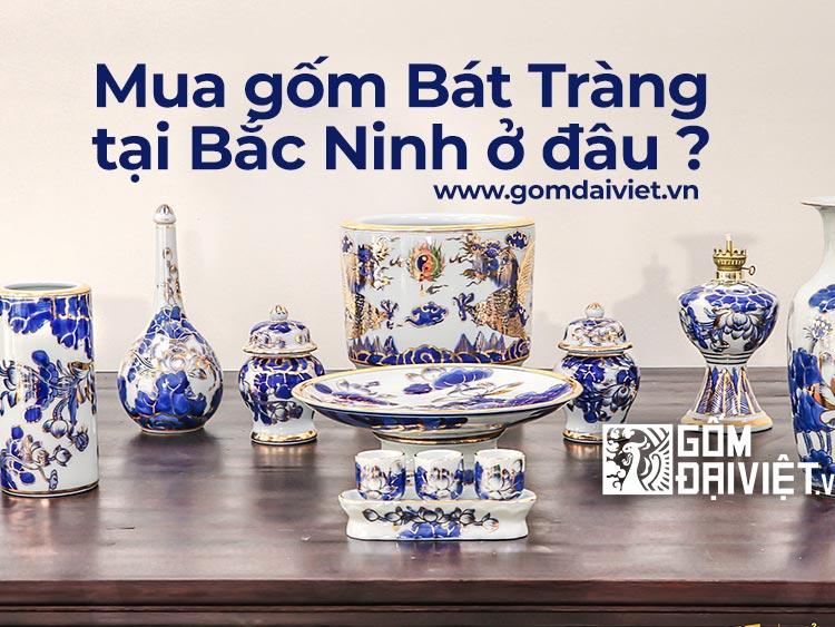 Địa chỉ Mua Gốm Sứ Bát Tràng tại Bắc Ninh uy tín, chất lượng ở đâu ?