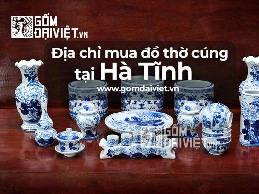 Địa chỉ bán đồ thờ cúng Bát Tràng tại Hà Tĩnh