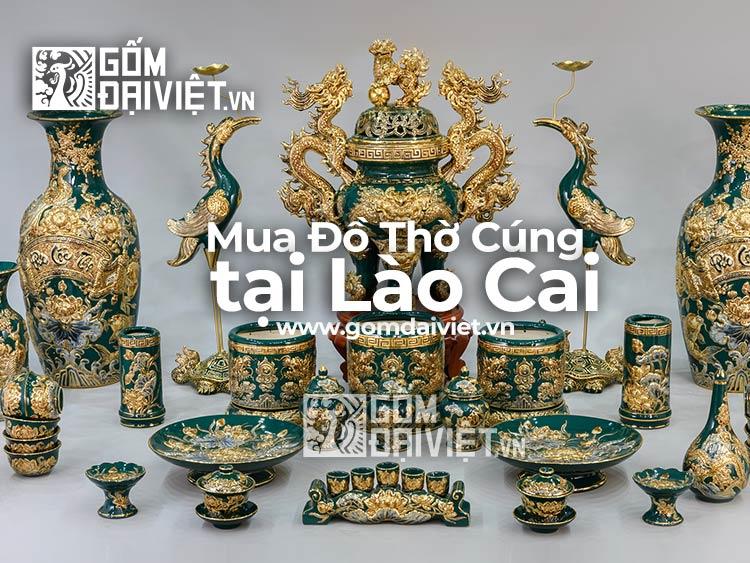 Tìm kiếm địa chỉ bán đồ thờ cúng Bát Tràng tại Lào Cai uy tín