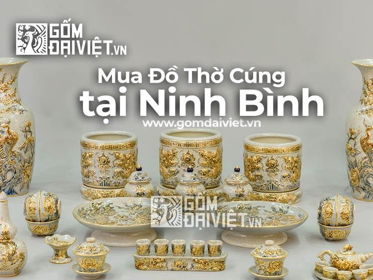 Địa chỉ bán đồ thờ cúng Bát Tràng tại Ninh Bình