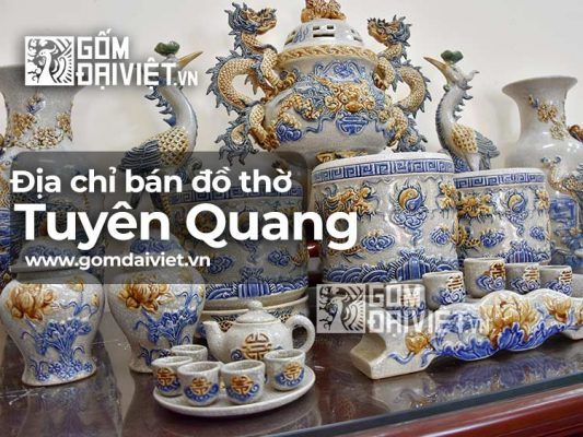 Địa chỉ bán đồ thờ cúng Bát Tràng tại Tuyên Quang