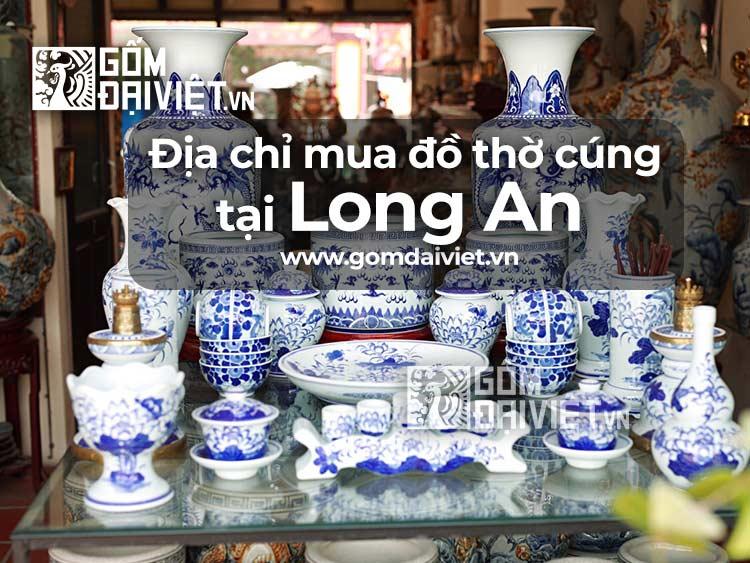 Địa chỉ bán đồ thờ cúng Bát Tràng tại Long An